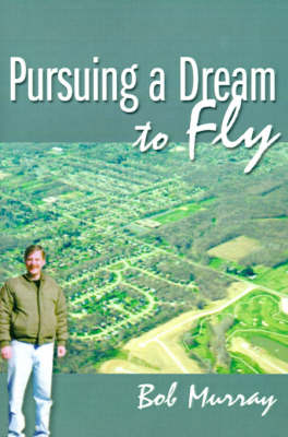 Pursuing a Dream to Fly (Paperback)
