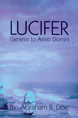 Lucifer: Genesis to Anno Domini (Paperback)