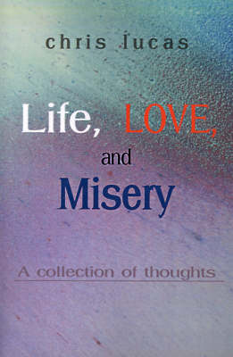 Life, Love, and Misery: A Collection of Thoughts (Paperback)