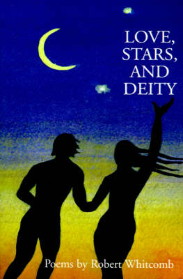 Love, Stars, and Deity: Collected Poems (Paperback)