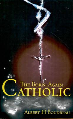 The Born-Again Catholic (Paperback)