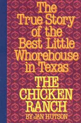 The Chicken Ranch: The True Story of the Best Little Whorehouse in Texas (Paperback)