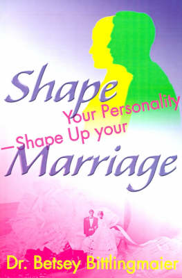 Shape Your Personality--Shape Up Your Marriage: Uncover Your Personality Pattern Strengthen Your Relationship Achieve Mutual Understanding (Paperback)