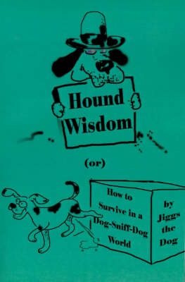 Hound Wisdom: Or How to Survive in a Dog-Sniff-Dog World (Paperback)