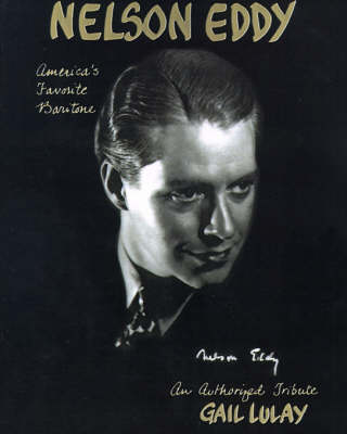 Nelson Eddy America's Favorite Baritone: An Authorized Biographical Tribute (Paperback)