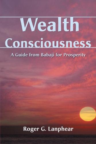 Wealth Consciousness: A Guide from Babaji for Prosperity (Paperback)