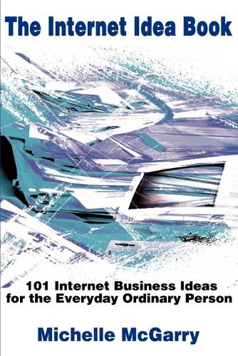 The Internet Idea Book: 101 Internet Business Ideas for the Everyday Ordinary Person (Paperback)