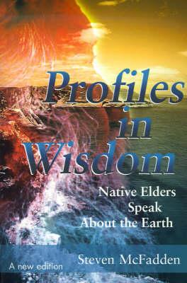 Profiles in Wisdom: Native Elders Speak about the Earth (Paperback)