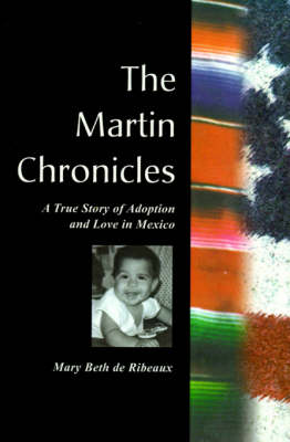 The Martin Chronicles: The True Story of Adoption and Love in Mexico (Paperback)
