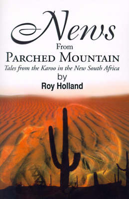 News from Parched Mountain: Tales from the Karoo in the New South Africa (Paperback)