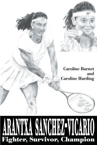 Arantxa Sanchez-Vicario: Fighter, Survivor, Champion (Paperback)