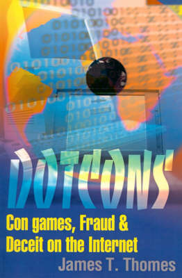 Dotcons: Con Games, Fraud, and Deceit on the Internet (Paperback)