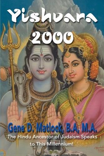 Yishvara 2000: The Hindu Ancestor of Judaism Speaks to This Millennium! (Paperback)