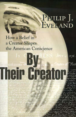 By Their Creator: How a Belief in a Creator Shapes the American Conscience (Paperback)