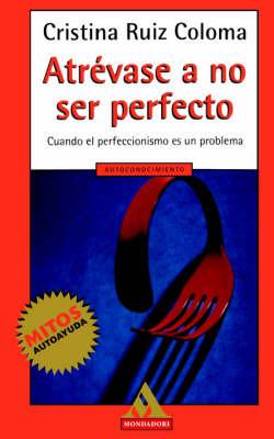 Atrevase A No Ser Perfecto: Cuando el Perfeccionismo Es un Problema (Paperback)