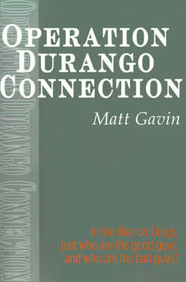 Operation Durango Connection: In the War on Drugs, Just Who Are the Good Guys, and Who Are the Bad Guys? (Paperback)