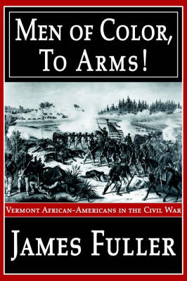 Men of Color, to Arms!: Vermont African-Americans in the Civil War (Paperback)