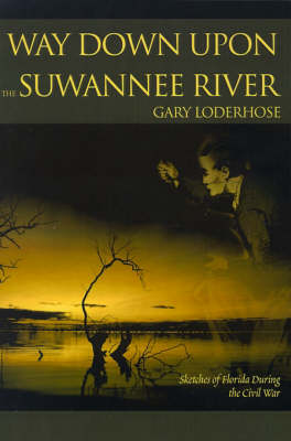 Way Down Upon the Suwannee River: Sketches of Florida During the Civil War (Paperback)