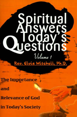 Spiritual Answers Today's Questions: The Importance and Relevance of God in Today's Society: Volume One (Paperback)