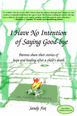 I Have No Intention of Saying Good-Bye: Parents Share Their Stories of Hope and Healing After a Child's Death (Paperback)