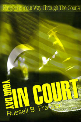 Your Day in Court: Navigating Your Way Through the Courts (Paperback)