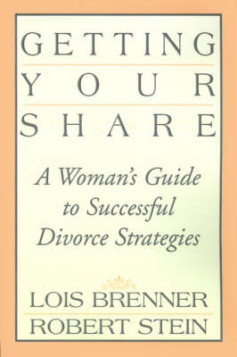 Getting Your Share: A Woman's Guide to Successful Divorce Strategies (Paperback)