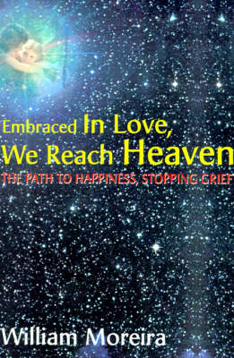 Embraced in Love, We Reach Heaven: The Path to Happiness, Stopping Grief (Paperback)