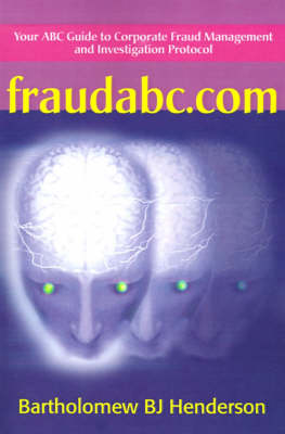 Fraudabc.Com: Your ABC Guide to Corporate Fraud Management and Investigation Protocol (Paperback)