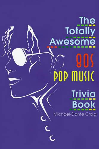 The Totally Awesome 80s Pop Music Trivia Book - Totally Awesome Eighties Trivia (Paperback)