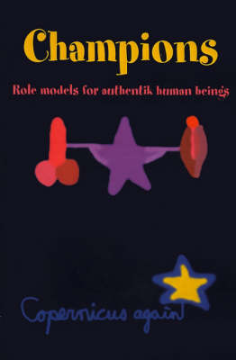 Champions: Role Models for Authentic Human Beings - Paradox and the Human Learning (Paperback)