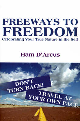 Freeways to Freedom: Celebrating Your True Nature in the Self (Paperback)