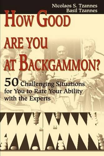 How Good Are You at Backgammon?: 50 Challenging Situations for You to Rate Your Ability with the Experts (Paperback)