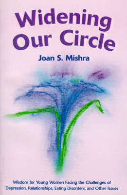 Widening Our Circle: Wisdom for Young Women Facing the Challenges of Depression, Relationships, Eating Disorders, and Other Issues (Paperback)