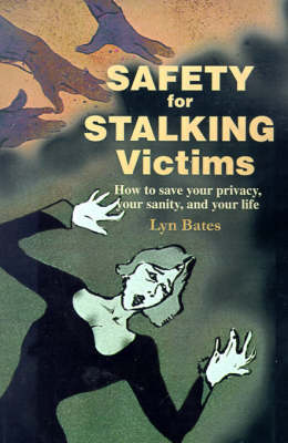 Safety for Stalking Victims: How to Save Your Privacy, Your Sanity, and Your Life (Paperback)