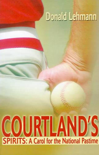 Courtland's Spirits: A Carol for the National Pastime (Paperback)