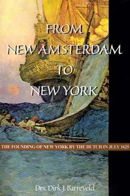 From New Amsterdam to New York: The Founding of New York by the Dutch in July 1625 (Paperback)
