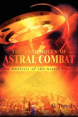 The Techniques of Astral Combat: An Analysis of the Astral Planes (Paperback)