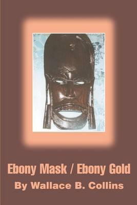 Ebony Mask / Ebony Gold (Paperback)