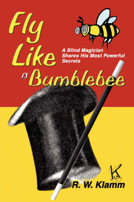 Fly Like a Bumblebee: A Blind Magician Shares His Most Powerful Secrets (Paperback)