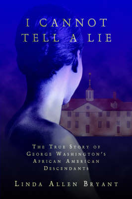 I Cannot Tell A Lie: The True Story of George Washington's African American Descendants (Paperback)