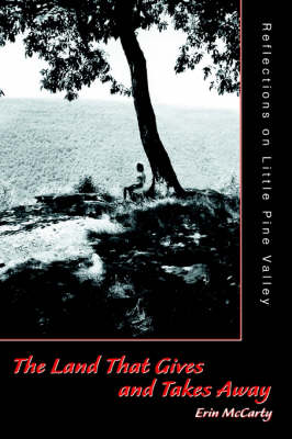 The Land That Gives and Takes Away: Reflections on Little Pine Valley (Paperback)