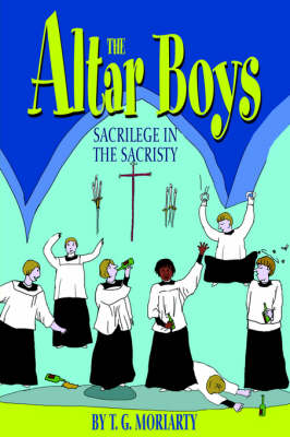 The Altar Boys: Sacrilege in the Sacristy (Paperback)
