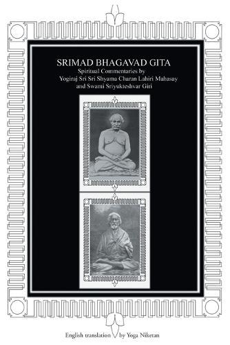 Srimad Bhagavad Gita: Spiritual Commentaries by Yogiraj Sri Sri Shyama Charan Lahiri Mahasay and Swami Sriyukteshvar Giri English Translation by Yoga Niketan (Paperback)