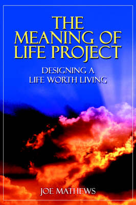 The Meaning of Life Project: Designing a Life Worth Living (Paperback)