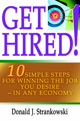 Get Hired!: 10 Simple Steps for Winning the Job You Desire--in Any Economy (Paperback)
