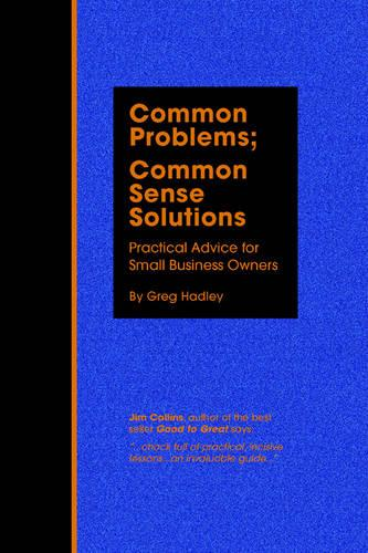 Common Problems; Common Sense Solutions: Practical Advice for Small Business Owners (Paperback)