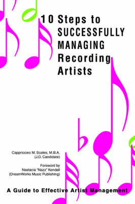 10 Steps to Successfully Managing Recording Artists: A Guide to Effective Artist Management (Paperback)