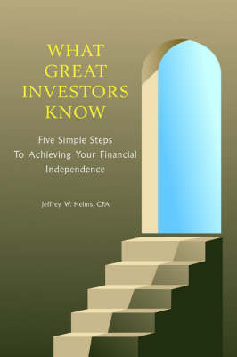 What Great Investors Know: Five Simple Steps to Achieving Your Financial Independence (Paperback)