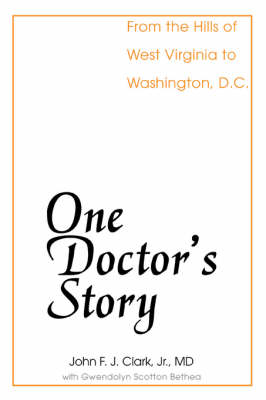 One Doctor's Story: From the Hills of West Virginia to Washington, D.C. (Paperback)