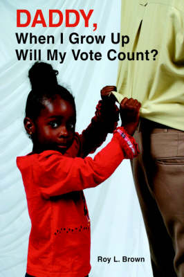 Daddy, When I Grow Up Will My Vote Count? (Paperback)
